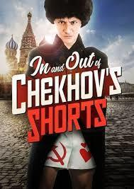 In and Out of Chekhov's Shorts By Anton ChekhovAdapted by Eliot Giuralarocca